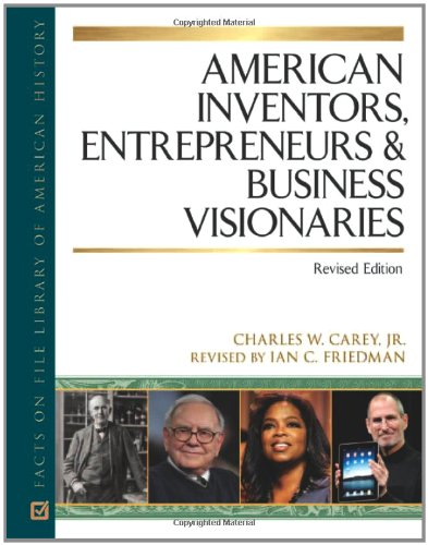 American Inventors, Entrepreneurs, and Business Visionaries (Facts on File Library of American History) - Charles W., Jr. Carey; Ian C. Friedman