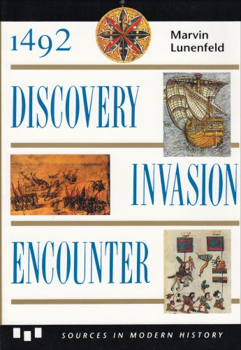 1492: Discovery, Invasion, Encounter: Sources and Interpretations (Sources in Modern History Series) - Marvin Lunenfeld