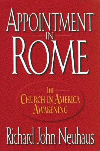Appointment In Rome: The Church in America Awakening - Richard Neuhaus