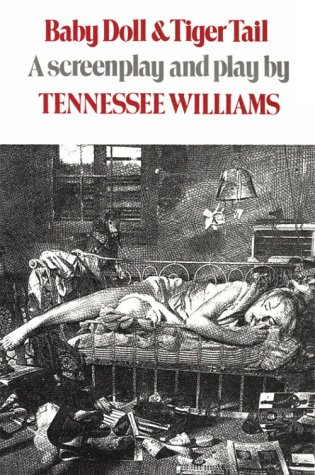 Baby Doll; And Tiger Tail: A Screenplay and Play - Tennessee Williams