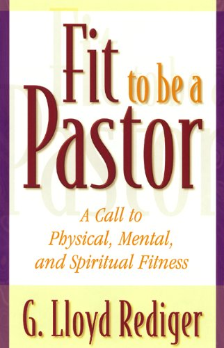 Fit to Be a Pastor: A Guide to Personal and Professional Fitness - G. Lloyd Rediger