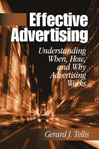 Effective Advertising: Understanding When, How, and Why Advertising Works (Marketing for a New Century) - Gerard J. (Joseph) Tellis