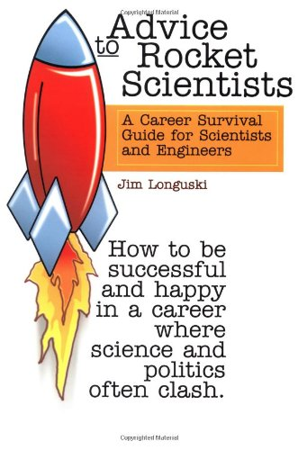 Advice to Rocket Scientists: A Career Survival Guide for Scientists and Engineers (Library of Flight) - Jim Longuski; Purdue University J. Longuski