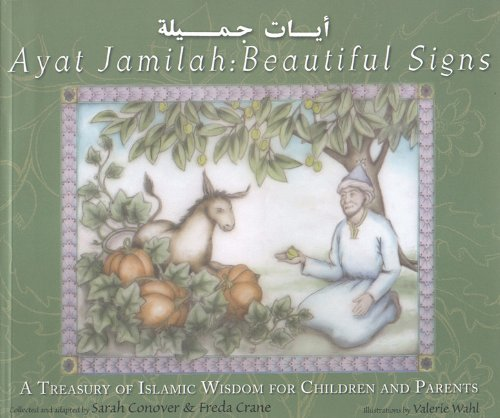 Ayat Jamilah: Beautiful Signs: A Treasury of Islamic Wisdom for Children and Parents (This Little Light of Mine) - Sarah Conover; Freda Crane