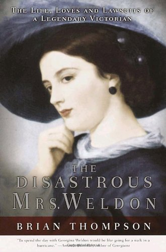 The Disastrous Mrs. Weldon: The Life, Loves and Lawsuits of a Legendary Victorian - Brian Thompson
