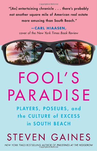Fool's Paradise: Players, Poseurs, and the Culture of Excess in South Beach - Steven Gaines