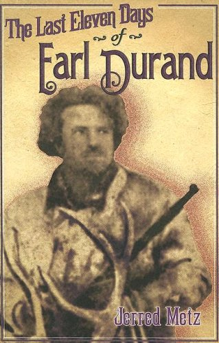 The Last Eleven Days Of Earl Durand - Jerred Metz