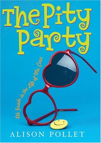 The Pity Party: 8th Grade in the Life of Me, Cass - Alison Pollet