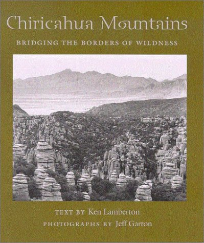 Chiricahua Mountains: Bridging the Borders of Wildness (Desert Places) - Ken Lamberton