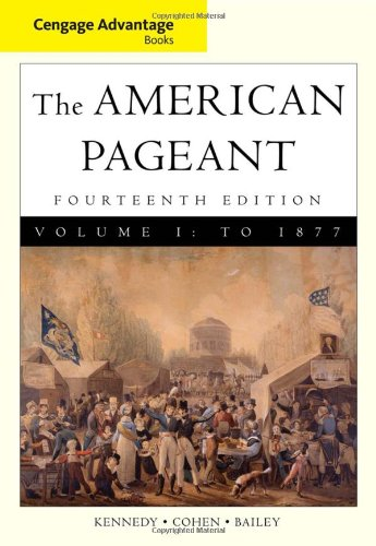 Cengage Advantage Books: American Pageant, Volume 1: To 1877 - David Kennedy; Lizabeth Cohen