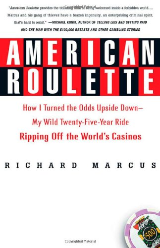 American Roulette: How I Turned the Odds Upside Down---My Wild Twenty-Five-Year Ride Ripping Off the World's Casinos (Thomas Dunne Books) - Richard Marcus