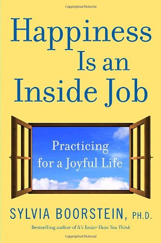 Happiness Is an Inside Job: Practicing for a Joyful Life - Sylvia Boorstein Ph.D.
