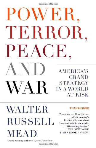 Power, Terror, Peace, and War: America's Grand Strategy in a World at Risk - Walter Russell Mead