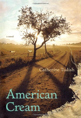 American Cream: A Novel - Catherine Tudish