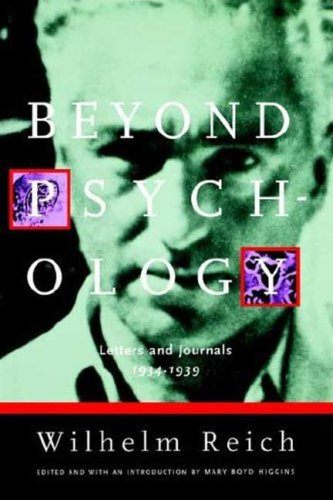 Beyond Psychology: Letters and Journals 1934-1939 - Wilhelm Reich