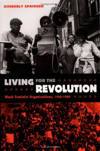 Living for the Revolution: Black Feminist Organizations, 1968-1980 - Kimberly Springer