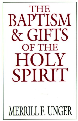 The Baptism and Gifts of the Holy Spirit - Merrill F. F. Unger