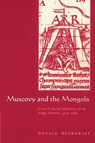 Muscovy and the Mongols: Cross-Cultural Influences on the Steppe Frontier, 1304-1589 - Donald Ostrowski