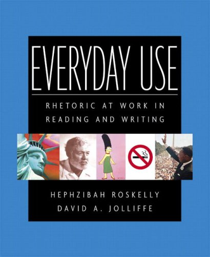 Everyday Use: Rhetoric at Work in Reading and Writing - Hephzibah C. Roskelly; David A. Jolliffe
