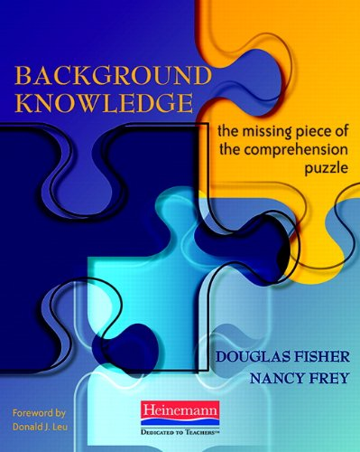 Background Knowledge: The Missing Piece of the Comprehension Puzzle - Douglas Fisher; Nancy Frey