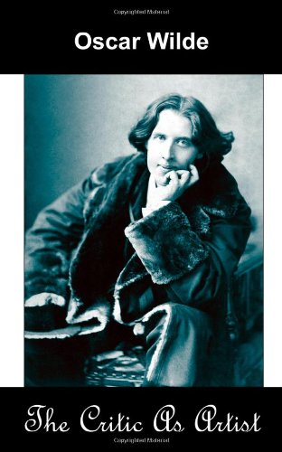 The Critic as Artist (Upon the Importance of Doing Nothing and Discussing Everything) - Oscar Wilde