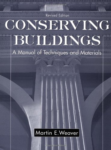 Conserving Buildings: Guide to Techniques and Materials, Revised Edition - Martin E. Weaver