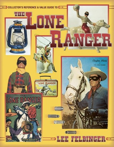 Lone Ranger Collectors Reference and Value Guide - Lee J. Felbinger