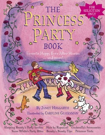 Princess Party Book: Favorite Happy Ever After Stories...and More - Janet Hoggarth