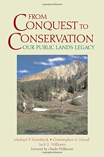 From Conquest to Conservation: Our Public Lands Legacy - Michael P. Dombeck; Christopher A. Wood; Jack E. Williams