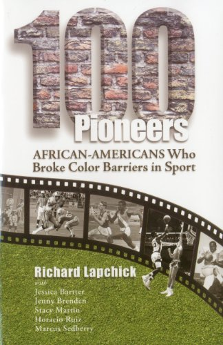 100 Pioneers: African-Americans Who Broke Color Barriers in Sport (Leaders in Sport (Fit)) - Richard Lapchick University of Central Florida