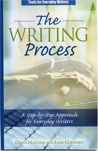 The Writing Process: A Step-by-Step Approach for Everyday Writers - David Hatcher and Lane Goddard