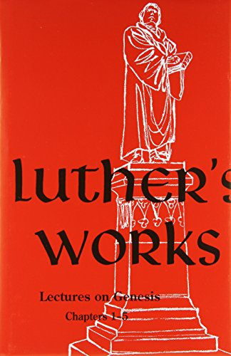 Luther's Works Lectures on Genesis/Chapters 1-5 (Luther's Works) (Luther's Works (Concordia)) - Jaroslav Jan Pelikan