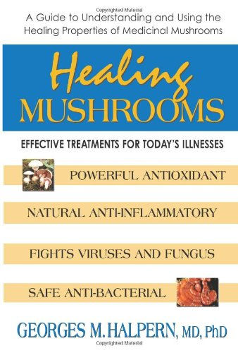 Healing Mushrooms: Effective Treatments for Today's Illnesses - Georges Halpern