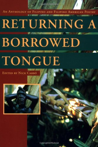 Returning a Borrowed Tongue: An Anthology of Filipino and Filipino American Poetry - Nick Carbo