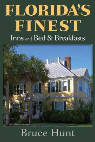Florida's Finest Inns and Bed  &  Breakfasts (Florida's Finest Inns  &  Bed  &  Breakfasts) - Bruce Hunt