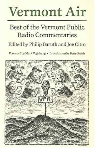 Vermont Air: Best of the Vermont Public Radio Commentaries - Philip Baruth; Joe Citro; Mark Vogelzang; Betty Smith