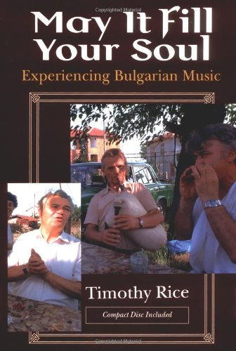 May It Fill Your Soul: Experiencing Bulgarian Music (Chicago Studies in Ethnomusicology) - Timothy Rice