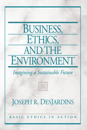 Business, Ethics, and the Environment: Imagining a Sustainable Future - Joseph DesJardins