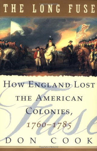 The Long Fuse: How England Lost the American Colonies 1760-1785 - Don Cook