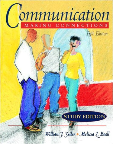 Communication: Making Connections (Study Edition) (5th Edition) - William J. Seiler; Melissa L. Beall