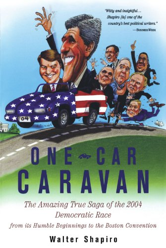 One-Car Caravan: On The Road With The 2004 Democrats Before America Tunes In - Walter Shapiro