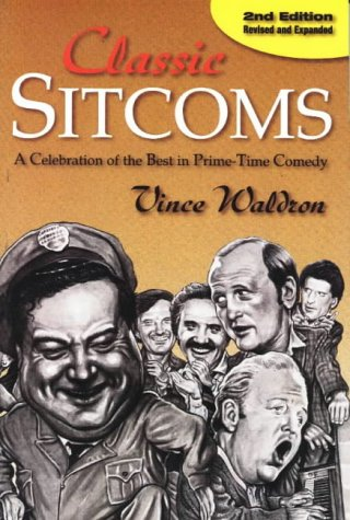 Classic Sitcoms: A Celebration of the Best in Prime-Time Comedy - Vince Waldron