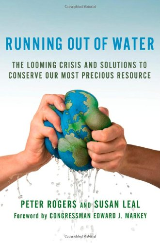 Running Out of Water: The Looming Crisis and Solutions to Conserve Our Most Precious Resource (MacSci) - Peter Rogers; Susan Leal