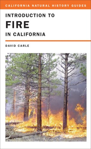 Introduction to Fire in California (California Natural History Guides) - David Carle