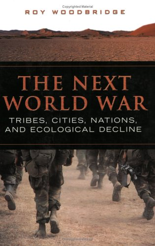 The Next World War: Tribes, Cities, Nations, and Ecological Decline - Roy Woodbridge