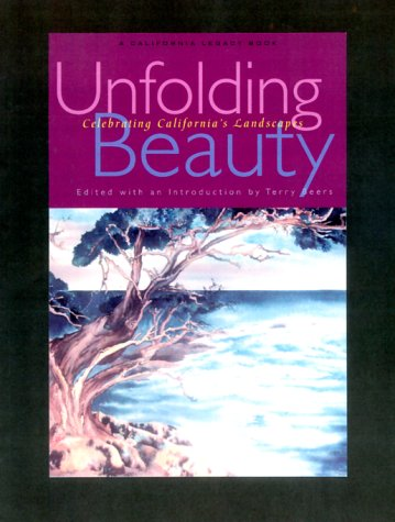 Unfolding Beauty: Celebrating California's Landscapes (California Legacy Book) - Terry Beers