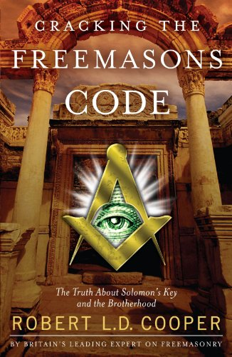 Cracking the Freemasons Code: The Truth About Solomon's Key and the Brotherhood - Robert L.D. Cooper