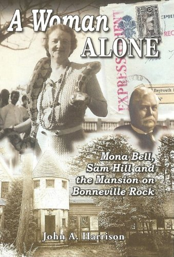 A Woman Alone: Mona Bell, Sam Hill and the Mansion on Bonneville Rock - John A. Harrison