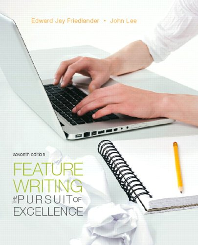Feature Writing: The Pursuit of Excellence (7th Edition) (Mysearchlab Series for Communication) - Edward Jay Friedlander; John D. Lee
