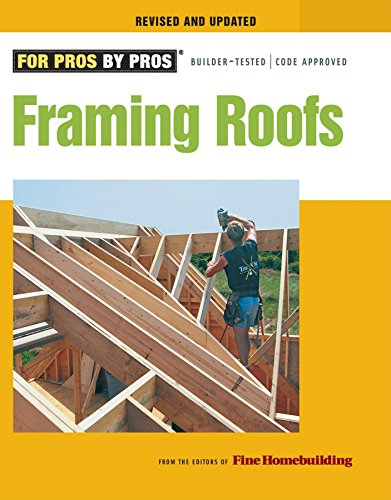 Framing Roofs: Completely Revised and Updated - Editors of Fine Homebuilding